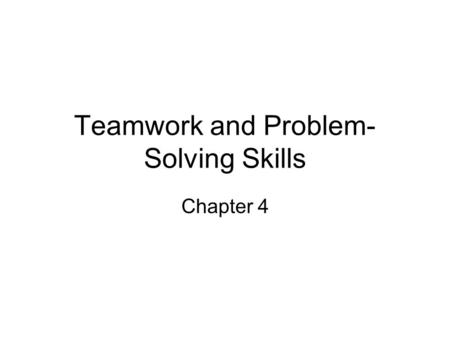 Teamwork and Problem- Solving Skills