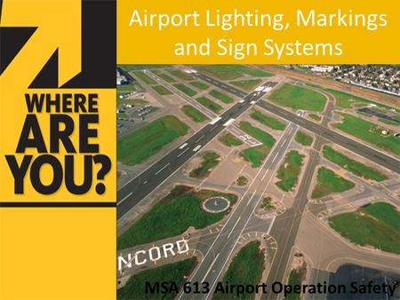 Airport Lighting, Markings and Sign Systems MSA 613 Airport Operation Safety.