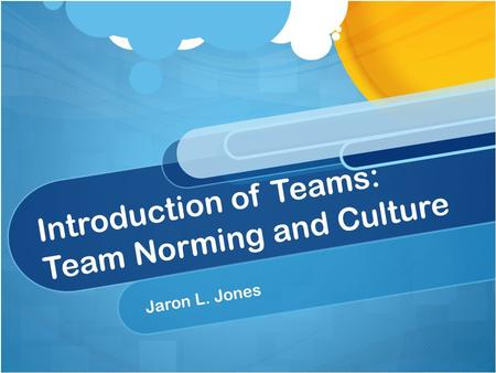 Introduction of Teams: Team Norming and Culture Jaron L. Jones.