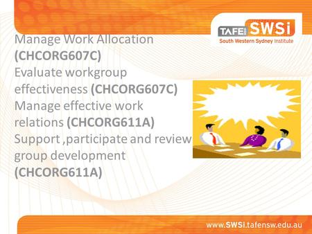 Manage Work Allocation (CHCORG607C) Evaluate workgroup effectiveness (CHCORG607C) Manage effective work relations (CHCORG611A) Support,participate and.