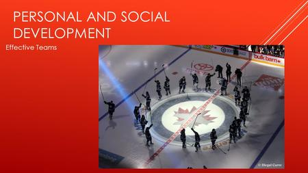 PERSONAL AND SOCIAL DEVELOPMENT Effective Teams. CHARACTERISTICS OF EFFECTIVE TEAMS 