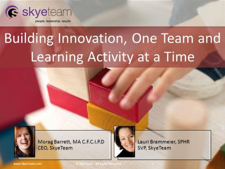 Building Innovation, One Team and Learning Activity at a Time www.SkyeTeam.com© SkyeTeam All Rights Reserved 1 Morag Barrett, MA C.F.C.I.P.D CEO, SkyeTeam.
