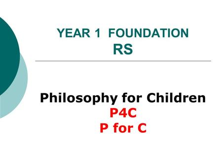 YEAR 1 FOUNDATION RS Philosophy for Children P4C P for C.