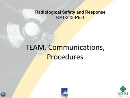 TEAM, Communications, Procedures Radiological Safety and Response RPT-243-PE-1.