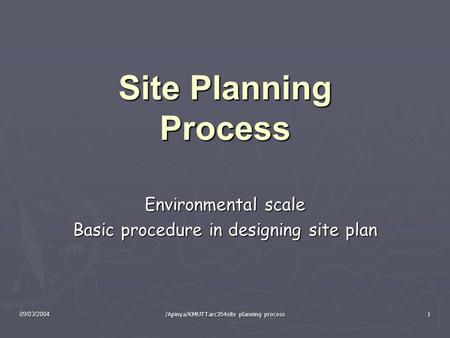 09/03/2004 /Apinya/KMUTTarc354site planning process 1 Site Planning Process Environmental scale Basic procedure in designing site plan.
