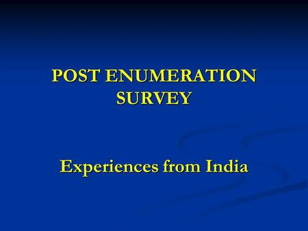 POST ENUMERATION SURVEY Experiences from India. Post Enumeration Survey (PES) is a sample survey conducted shortly after census for the primary purpose.
