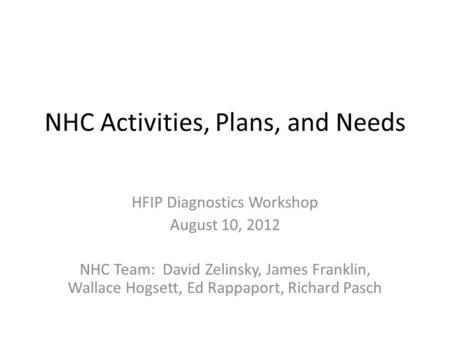 NHC Activities, Plans, and Needs HFIP Diagnostics Workshop August 10, 2012 NHC Team: David Zelinsky, James Franklin, Wallace Hogsett, Ed Rappaport, Richard.
