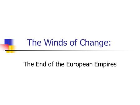 The Winds of Change: The End of the European Empires.