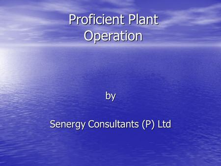 Proficient Plant Operation by Senergy Consultants (P) Ltd.