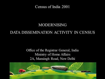 Census of India 2001 MODERNISING DATA DISSEMINATION ACTIVITY IN CENSUS Office of the Registrar General, India Ministry of Home Affairs 2A, Mansingh Road,