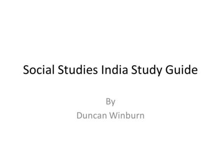 Social Studies India Study Guide By Duncan Winburn.