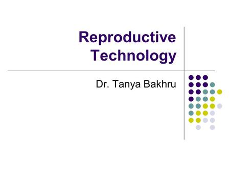 "Reproductive Technology Dr. Tanya Bakhru. Feminist Inquiry There are many systems within society that send us messages about what it means to be a ""real"""