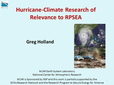 Hurricane-Climate Research of Relevance to RPSEA NCAR Earth System Laboratory National Center for Atmospheric Research NCAR is Sponsored by NSF and this.
