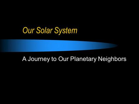A Journey to Our Planetary Neighbors