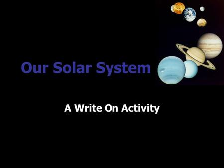 Our Solar System A Write On Activity EARTH AND SPACE SCIENCE Tennessee Standard: Content Standard: 7.0 Earth and Its Place in the Universe The student.