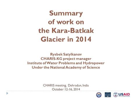 Summary of work on the Kara­-Batkak Glacier in 2014 Rysbek Satylkanov CHARIS-KG project manager Institute of Water Problems and Hydropower Under the National.