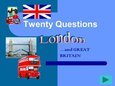 Twenty Questions … and GREAT BRITAIN Twenty Questions 12345 678910 1112131415 1617181920.