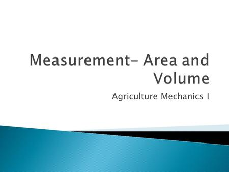 Agriculture Mechanics I.  Square measure is a system for measuring area. The area of an object is the amount of surface contained within defined limits.