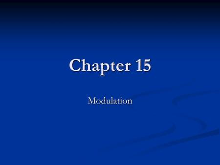 Chapter 15 Modulation Modulation Modulation is the process that results in the shift of the tonal center. In other words, a key change. Modulation is.
