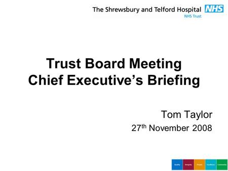 Trust Board Meeting Chief Executive's Briefing Tom Taylor 27 th November 2008.