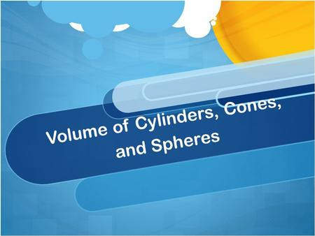 Volume of Cylinders, Cones, and Spheres. Warm Up: Find the area of: A circle with a radius of 3cm. A rectangle with side lengths of 4ft and 7ft. A square.
