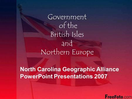 Government of the British Isles and Northern Europe North Carolina Geographic Alliance PowerPoint Presentations 2007.