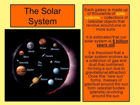 It is estimated that our solar system is 5 billion years old.