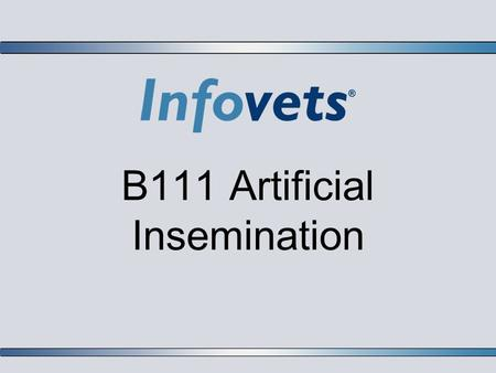 B111 Artificial Insemination. Lesson Outline  Advantages of Artificial Insemination  Disadvantage of Artificial Insemination  The Process of Artificial.