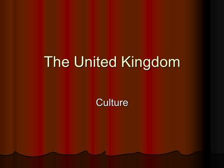 The United Kingdom Culture.
