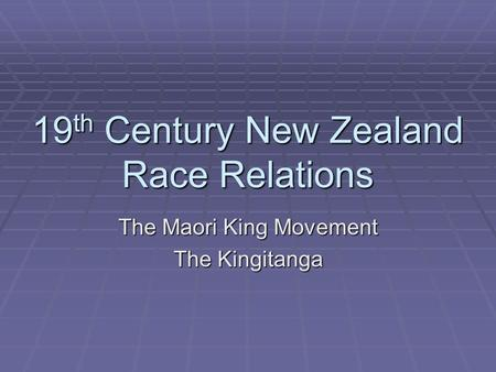 19 th Century New Zealand Race Relations The Maori King Movement The Kingitanga.