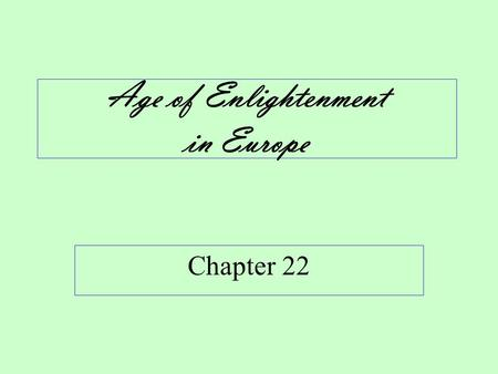 Age of Enlightenment in Europe Chapter 22. Enlightenment Defined A revolution in intellectual activity changing the European view of government & society.