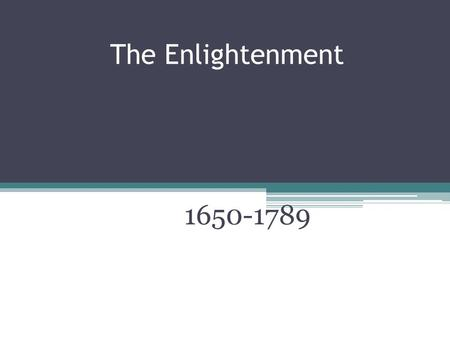 The Enlightenment 1650-1789. Big Questions 1.What was the Enlightenment and how did it reflect new scientific ideas? 2.How did Enlightenment writers and.