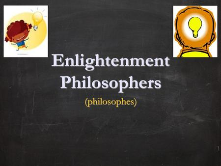 Enlightenment Philosophers (philosophes). I. Thomas Hobbes A. 1588-1679, English B. Human nature: 1. people are naturally 1. people are naturally.