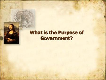 What is the Purpose of Government?. Do Now! Get into groups of no more than 4 and no less than 3 students. –As a group, complete the following. Suppose.