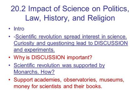 20.2 Impact of Science on Politics, Law, History, and Religion Intro -Scientific revolution spread interest in science. Curiosity and questioning lead.