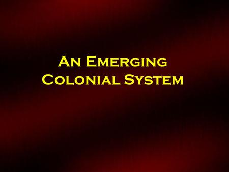 An Emerging Colonial System. The Thirteen Colonies Massachusetts(1692) New Hampshire(1680) Rhode Island(1630, 1691) Connecticut(1636, 1662) New York(1664)