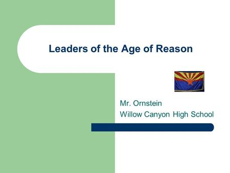 Leaders of the Age of Reason Mr. Ornstein Willow Canyon High School.