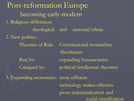 Post-reformation Europe becoming early-modern 1. Religious differences theological andnational/ethnic 2. New politics: Theories of Rule: Constitutional.