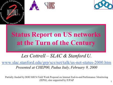 1 Status Report on US networks at the Turn of the Century Les Cottrell – SLAC & Stanford U. www.slac.stanford.edu/grp/scs/net/talk/us-net-status-2000.htm.