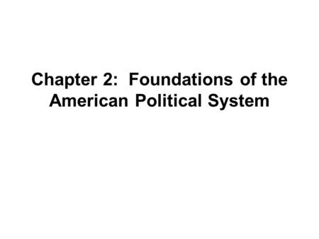 Chapter 2: Foundations of the American Political System.