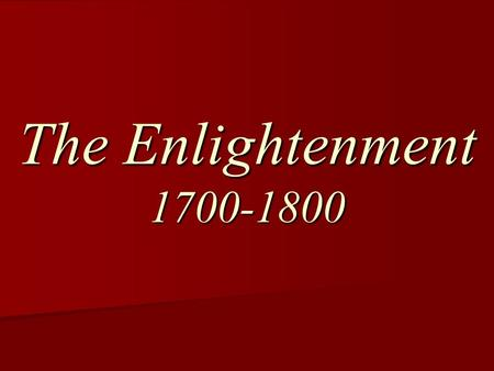 The Enlightenment 1700-1800.