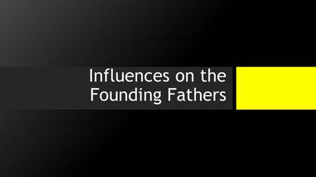 Influences on the Founding Fathers. The Things the Founding Fathers Created…