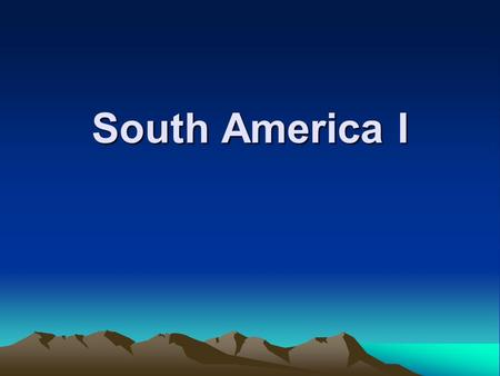 South America I. South America Learning Objectives :- Describe South America List the climatic characteristics Describe landforms.