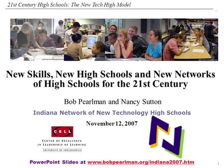 1 108319_Macros 21st Century High Schools: The New Tech High Model Bob Pearlman and Nancy Sutton Indiana Network of New Technology High Schools November.