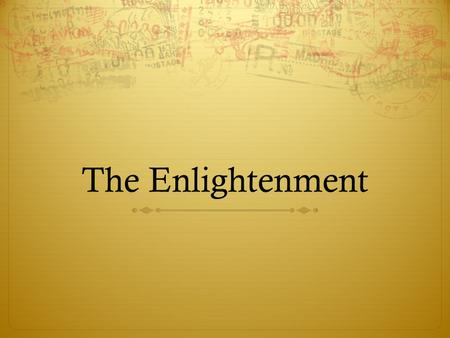 "The Enlightenment. Context  Caffeine and the Printing Press  A new ""public sphere"" – understanding that individuals were part of a larger ""imagined."