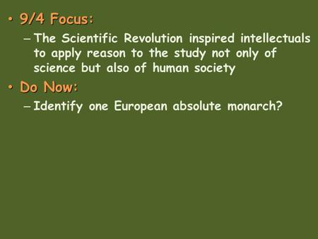 9/4 Focus: The Scientific Revolution inspired intellectuals to apply reason to the study not only of science but also of human society Do Now: Identify.