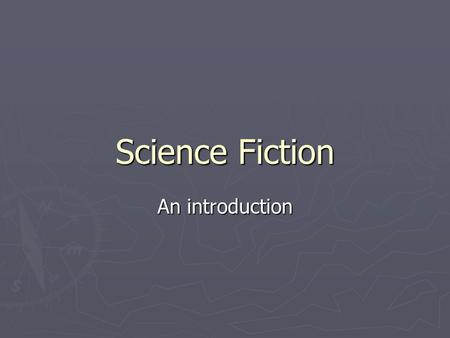Science Fiction An introduction. Science Fiction Chronology ► SF = subcategory literature of the fantastic ► Other literatures of the fantastic include.