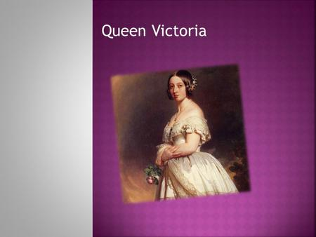 Queen Victoria. When was Queen Victoria born ? Queen Victoria was born on the 24th of May 1819.