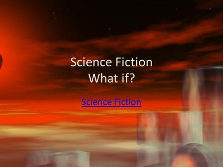 Science Fiction What if? Science Fiction Two Column Notes Term/Topic/Main Idea Explanation.
