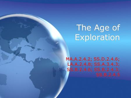 The Age of Exploration MA.A.2.4.2; SS.D.2.4.6; LA.A.2.4.8; SS.A.3.4.3; SS.B.2.4.6; SS.B.2.4.3; SS.B.2.4.5.